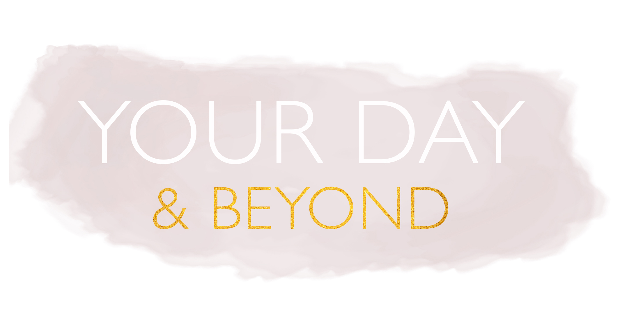 Your Day and Beyond